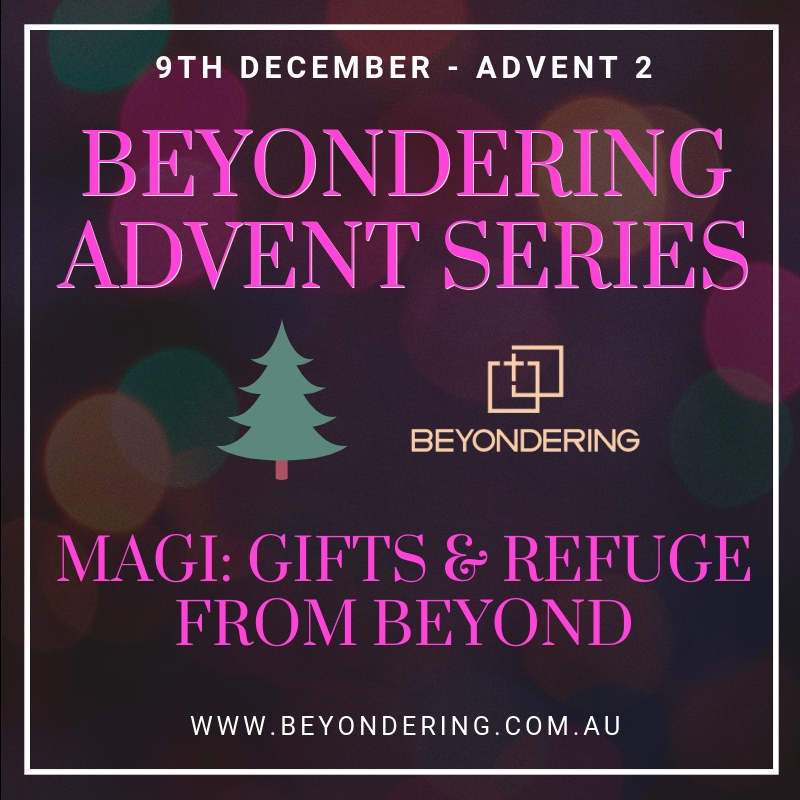 ADVENT 2 – MAGI: GIFTS AND REFUGE FROM BEYOND