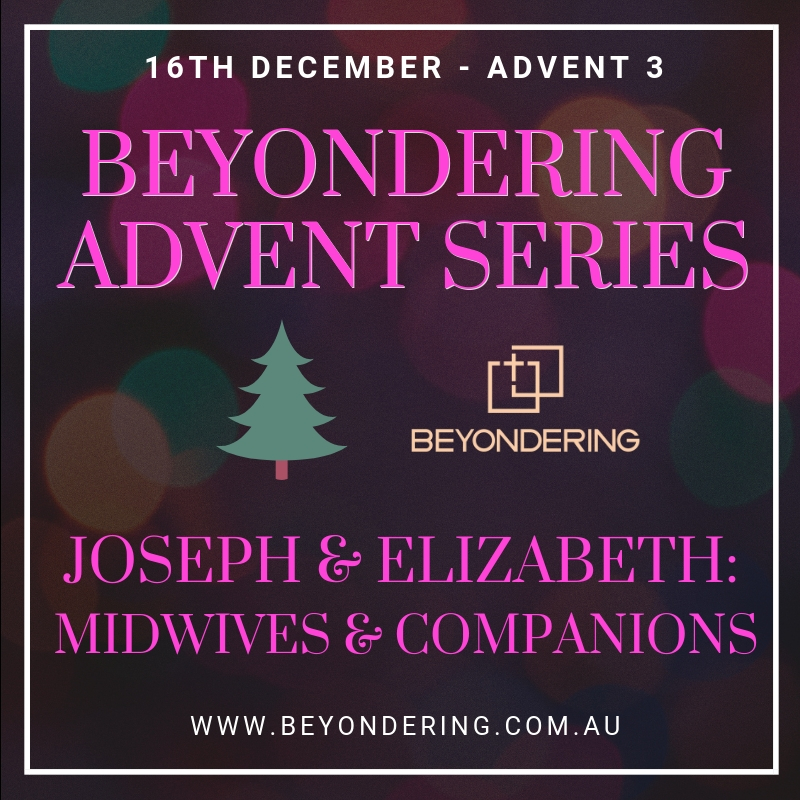 ADVENT 3 – JOSEPH & ELIZABETH: MIDWIVES AND COMPANIONS