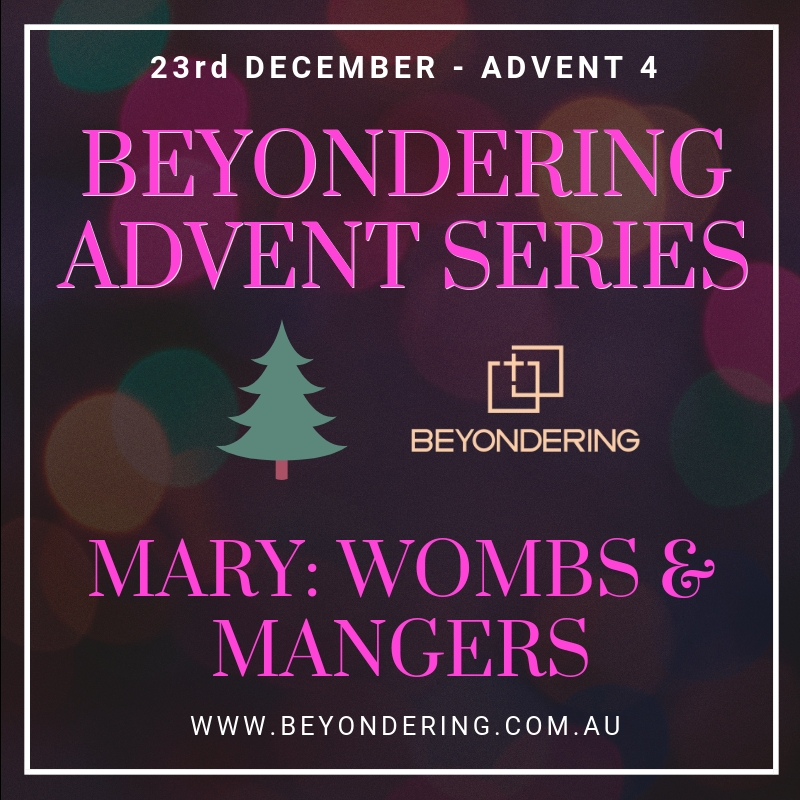 ADVENT 4 – MARY: WOMBS & MANGERS